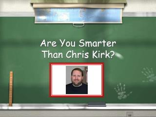 Are You Smarter  Than Chris Kirk?