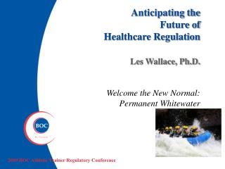 Anticipating the  Future of  Healthcare Regulation Les Wallace, Ph.D.