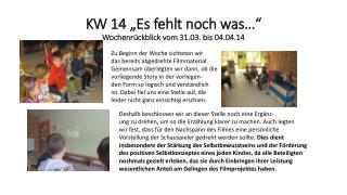 """KW 14 """"Es fehlt noch was…"""" Wochenrückblick vom 31.03. bis 04.04.14"""