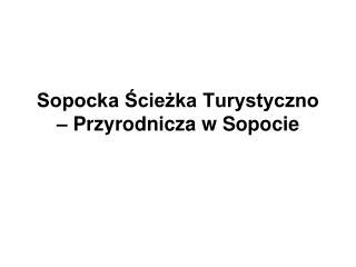 Sopocka Ścieżka Turystyczno – Przyrodnicza w Sopocie