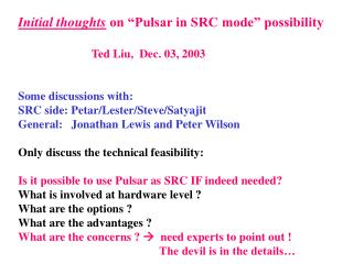 Initial thoughts  on �Pulsar in SRC mode� possibility