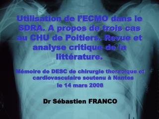 Utilisation de l ECMO dans le SDRA. A propos de trois cas au CHU de Poitiers. Revue et analyse critique de la litt ratur