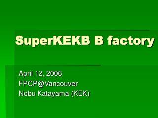 SuperKEKB B factory