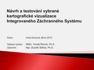 Návrh a testování vybrané kartografické vizualizace Integrovaného Záchranného Systému