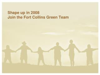 Shape up in 2008 Join the Fort Collins Green Team