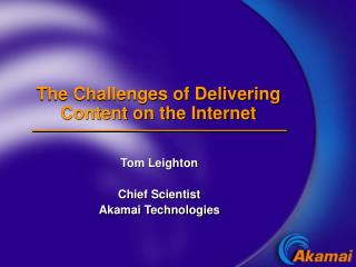 The Challenges of Delivering Content on the Internet