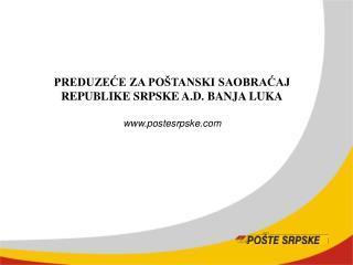PREDUZEĆE ZA POŠTANSKI SAOBRAĆAJ REPUBLIKE SRPSKE A.D. BANJA LUKA postesrpske