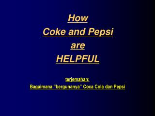 "How  Coke and Pepsi are HELPFUL terjemahan: Bagaimana ""bergunanya"" Coca Cola dan Pepsi"