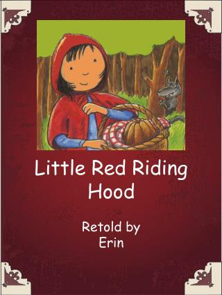 Little Red Riding Hood Retold by Erin