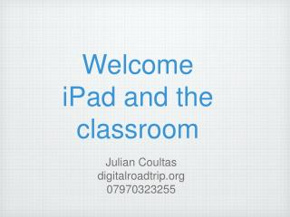 Welcome iPad and the classroom