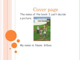 The name of the book: I can't decide a picture: My name is:  N oam  Gilboa