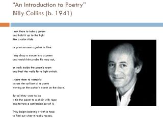 �An Introduction to Poetry� Billy Collins (b. 1941)