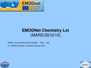 EMODNet Chemistry Lot (MARE/2012/10) Matteo Vinci and Alessandra Giorgetti, – OGS –  Italy