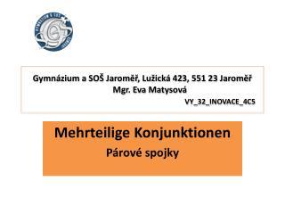 Gymnázium a SOŠ Jaroměř, Lužická 423, 551 23 Jaroměř        Mgr. Eva Matysová VY_32_INOVACE_4C5