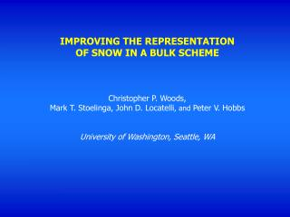 IMPROVING THE REPRESENTATION  OF SNOW IN A BULK SCHEME Christopher P. Woods,
