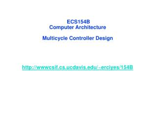 ECS154B Computer Architecture  Multicycle Controller Design