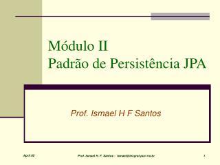 Módulo II  Padrão de Persistência JPA
