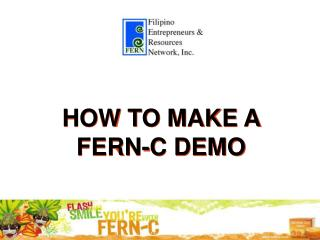 HOW TO MAKE A  FERN-C DEMO