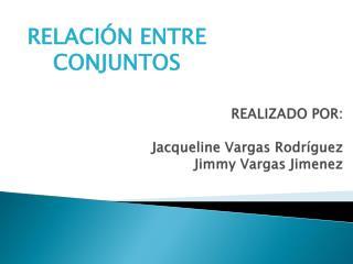 REALIZADO POR: Jacqueline Vargas Rodríguez Jimmy Vargas  Jimenez