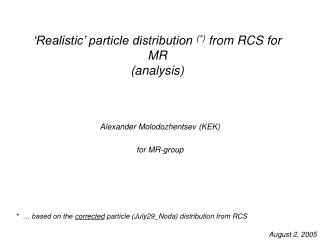 'Realistic' particle distribution  (*)  from RCS for MR (analysis)