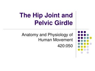 The Hip Joint and Pelvic Girdle