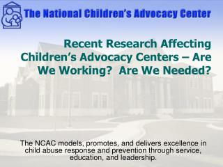 Recent Research Affecting Children s Advocacy Centers   Are We Working  Are We Needed