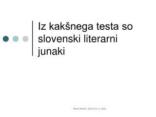 Iz kakšnega testa so slovenski literarni junaki