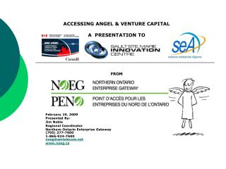 ACCESSING ANGEL & VENTURE CAPITAL A  PRESENTATION TO FROM February 19, 2009 Presented By: