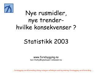 Nye rusmidler,  nye trender- hvilke konsekvenser ? Statistikk 2003 forebygging.no