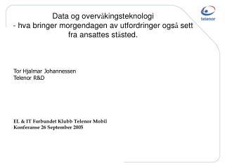 Tor Hjalmar Johannessen Telenor R&D EL & IT Forbundet Klubb Telenor Mobil