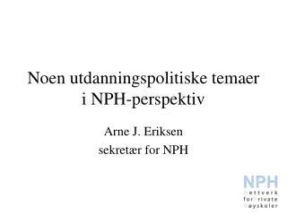 Noen utdanningspolitiske temaer i NPH-perspektiv