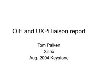 OIF and UXPi liaison report