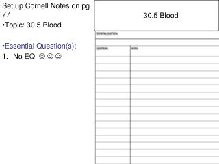 Set up Cornell Notes on pg. 77 Topic: 30.5 Blood Essential Question(s) : No EQ     
