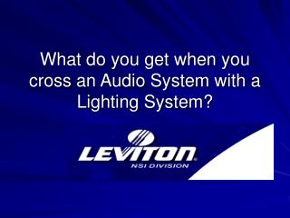 What do you get when you cross an Audio System with a Lighting System?