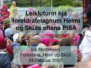 Leikluturin hj� foreldrafelagnum Heimi og Sk�la aftan� PISA