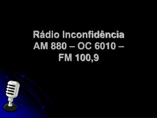 Rádio Inconfidência AM 880 – OC 6010 –  FM 100,9