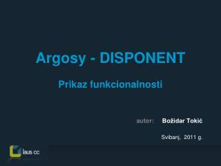 Argosy - DISPONENT Prikaz funkcionalnosti