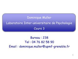 Dominique Muller Laboratoire Inter-universitaire de Psychologie Cours 3