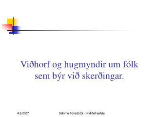Viðhorf og hugmyndir um fólk sem býr við skerðingar.