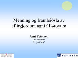 Menning og framleiðsla av eftirgjørdum agni í Føroyum Arni Petersen P/F Havsbrún 21. juni 2007