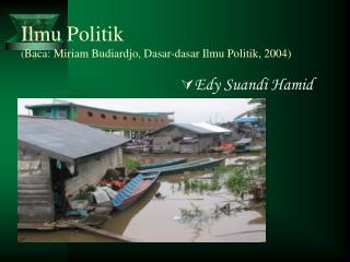 Ilmu Politik ( Baca: Miriam Budiardjo, Dasar-dasar Ilmu Politik, 2004)