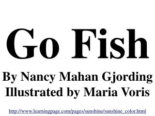 Go Fish By Nancy Mahan Gjording  Illustrated by Maria Voris