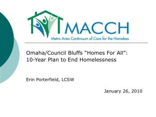 "Omaha/Council Bluffs ""Homes For All"":  10-Year Plan to End Homelessness Erin Porterfield, LCSW"