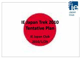 IE Japan Trek 2010 Tentative Plan