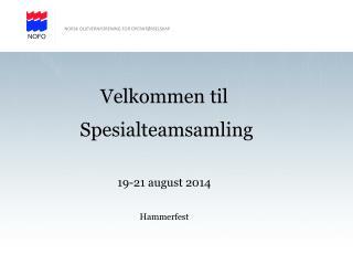 Velkommen til  Spesialteamsamling 19-21 august 2014 Hammerfest