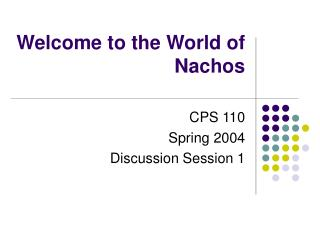 Welcome to the World of Nachos