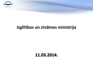 Izglītības un zinātnes ministrija 11.03.2014.
