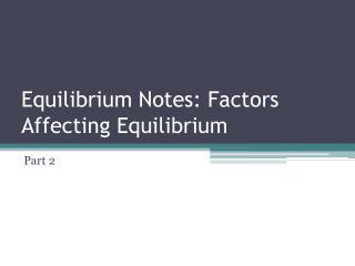 Equilibrium Notes: Factors Affecting Equilibrium