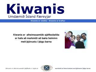 Kiwanis er  alheimssamtök sjálfboðaliða  er hafa að markmiði að bæta heiminn