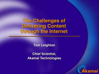 The Challenges of   Delivering Content  through the Internet